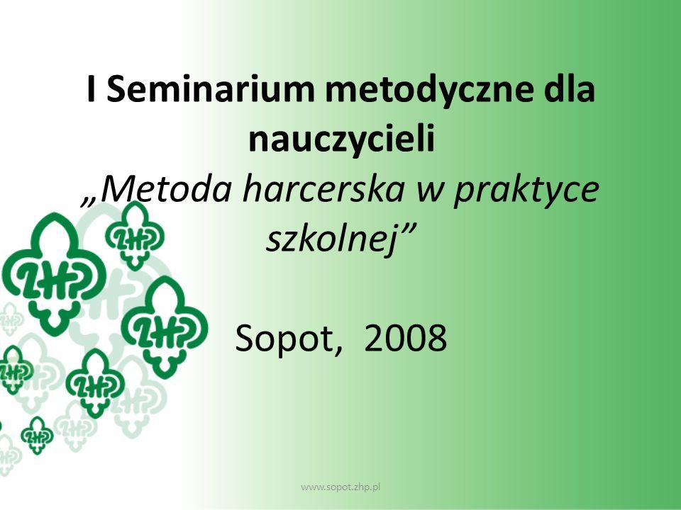 """I Seminarium metodyczne dla nauczycieli """"Metoda harcerska w praktyce szkolnej Sopot, 2008"""
