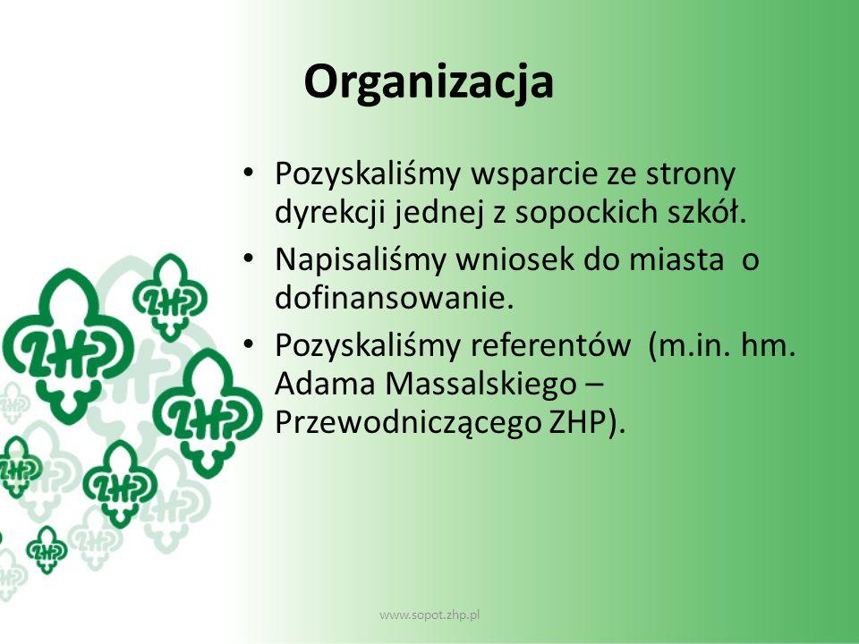 Organizacja Pozyskaliśmy wsparcie ze strony dyrekcji jednej z sopockich szkół. Napisaliśmy wniosek do miasta o dofinansowanie.