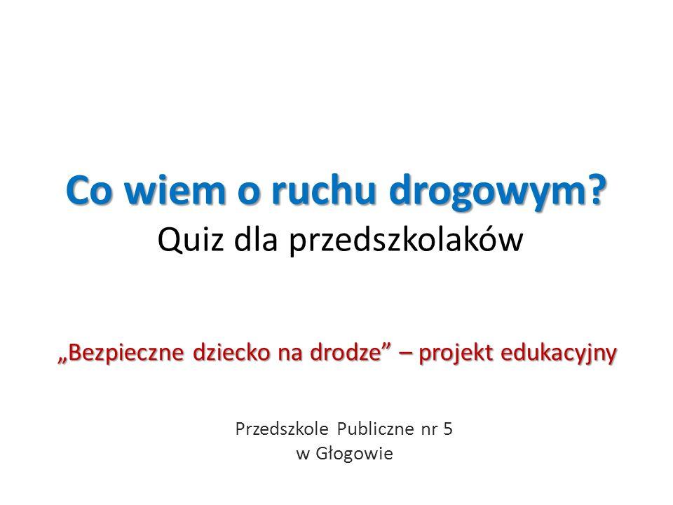 Co wiem o ruchu drogowym Quiz dla przedszkolaków