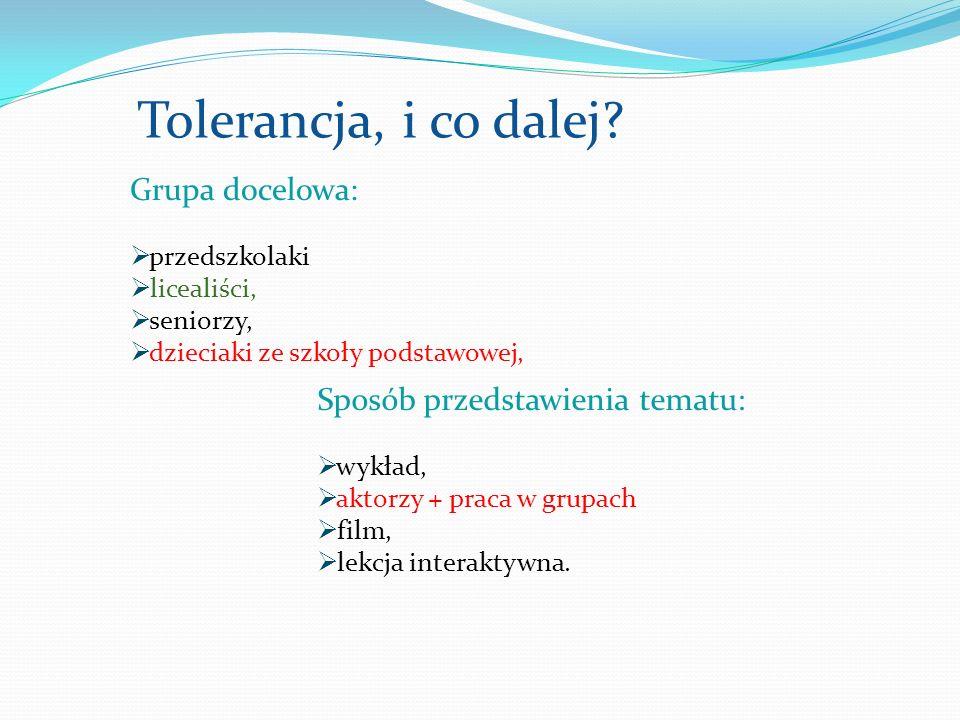 Tolerancja, i co dalej Grupa docelowa: Sposób przedstawienia tematu: