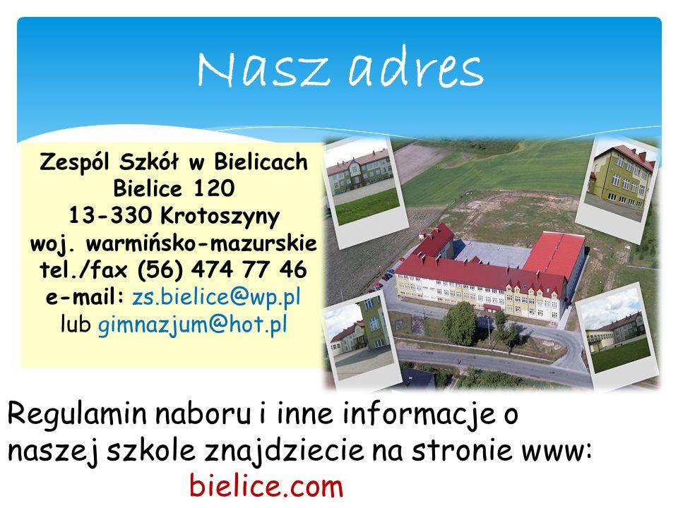 Nasz adres Zespól Szkół w Bielicach. Bielice 120 13-330 Krotoszyny. woj. warmińsko-mazurskie tel./fax (56) 474 77 46.