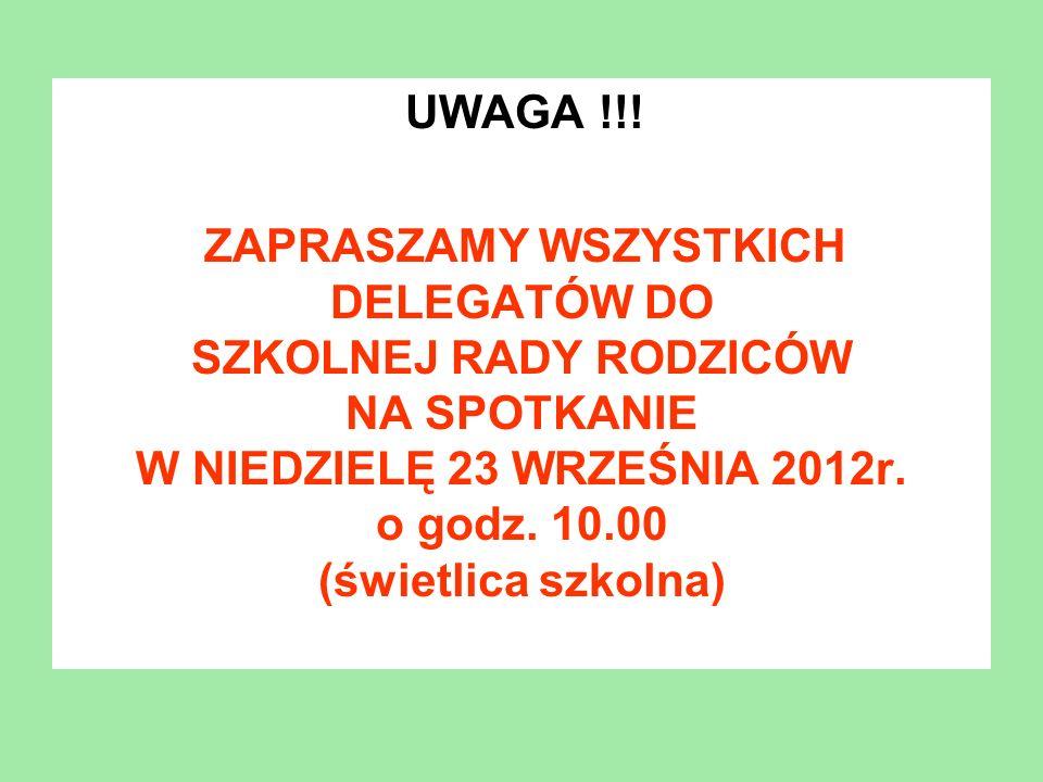 UWAGA !!! ZAPRASZAMY WSZYSTKICH DELEGATÓW DO SZKOLNEJ RADY RODZICÓW NA SPOTKANIE W NIEDZIELĘ 23 WRZEŚNIA 2012r. o godz. 10.00 (świetlica szkolna)