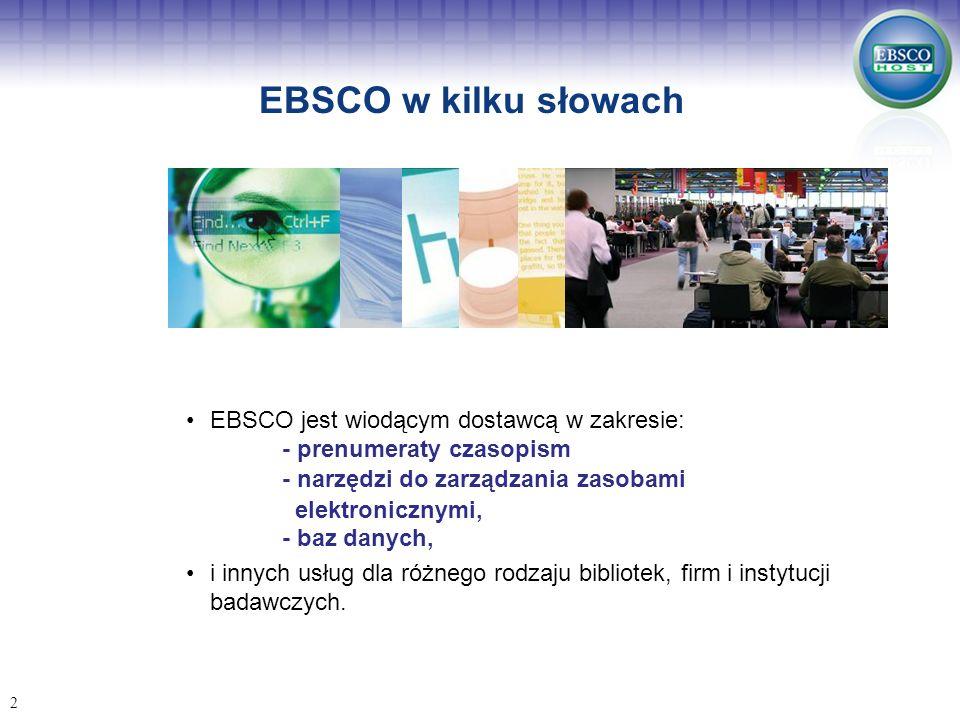 EBSCO w kilku słowach EBSCO jest wiodącym dostawcą w zakresie: - prenumeraty czasopism. - narzędzi do zarządzania zasobami.