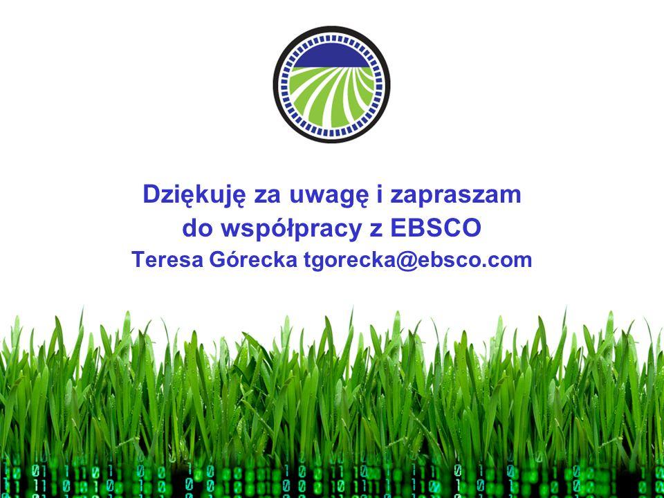 Dziękuję za uwagę i zapraszam Teresa Górecka tgorecka@ebsco.com