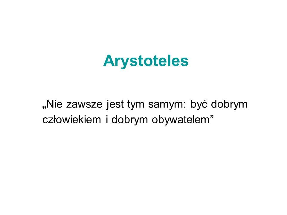 """Arystoteles """"Nie zawsze jest tym samym: być dobrym człowiekiem i dobrym obywatelem"""