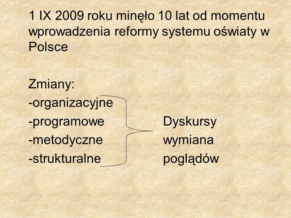 1 IX 2009 roku minęło 10 lat od momentu wprowadzenia reformy systemu oświaty w Polsce