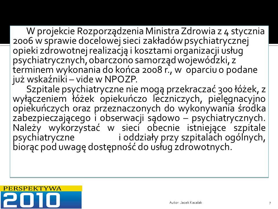 W projekcie Rozporządzenia Ministra Zdrowia z 4 stycznia 2006 w sprawie docelowej sieci zakładów psychiatrycznej opieki zdrowotnej realizacją i kosztami organizacji usług psychiatrycznych, obarczono samorząd wojewódzki, z terminem wykonania do końca 2008 r., w oparciu o podane już wskaźniki – vide w NPOZP.
