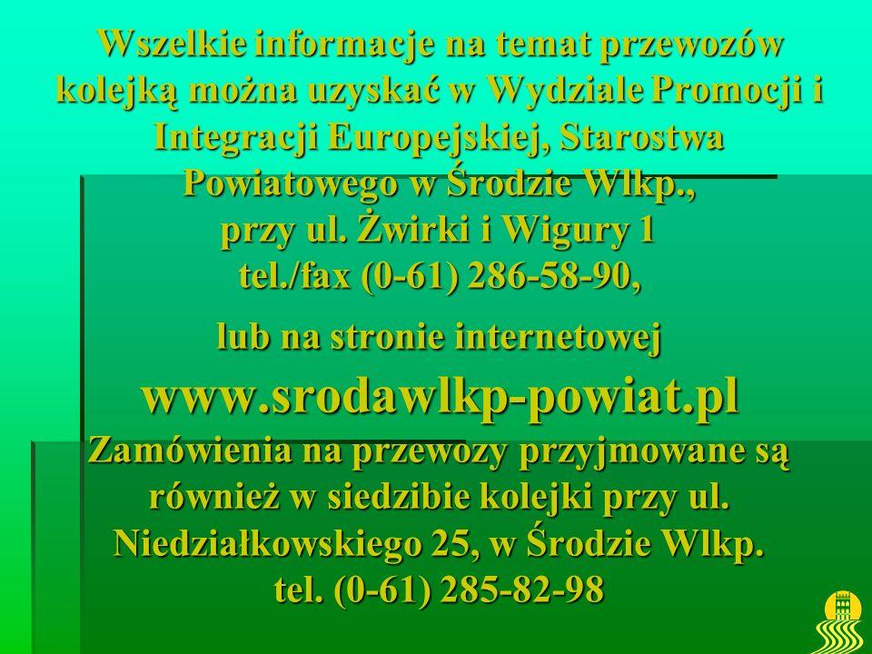 Wszelkie informacje na temat przewozów kolejką można uzyskać w Wydziale Promocji i Integracji Europejskiej, Starostwa Powiatowego w Środzie Wlkp., przy ul.