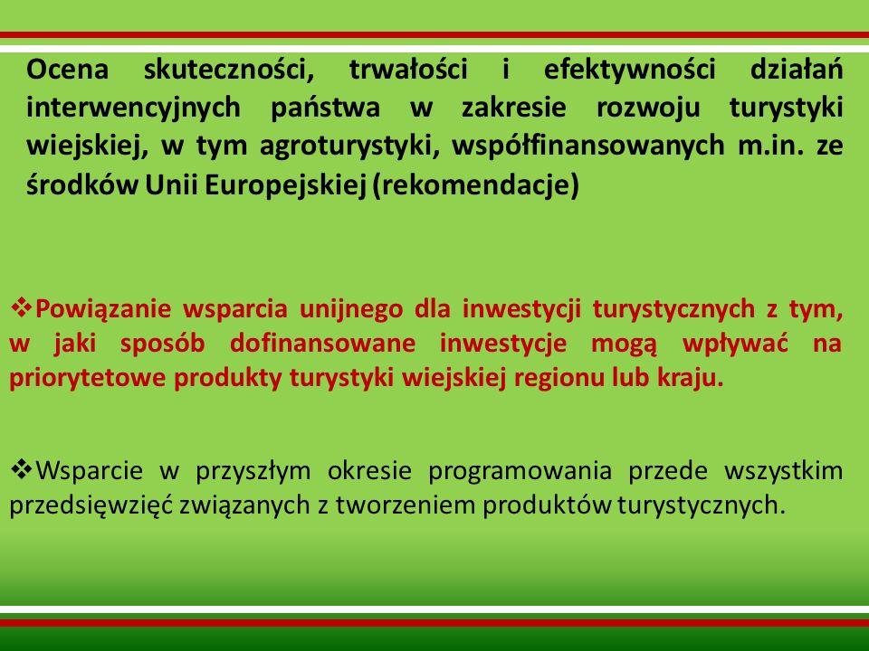 Ocena skuteczności, trwałości i efektywności działań interwencyjnych państwa w zakresie rozwoju turystyki wiejskiej, w tym agroturystyki, współfinansowanych m.in. ze środków Unii Europejskiej (rekomendacje)