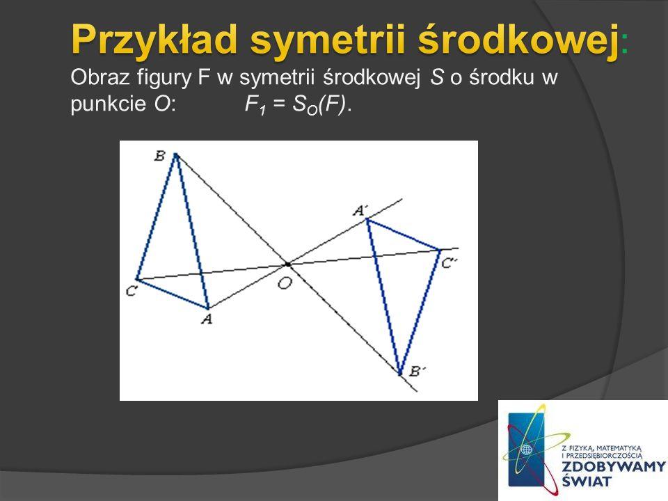 Przykład symetrii środkowej: Obraz figury F w symetrii środkowej S o środku w punkcie O: F1 = SO(F).