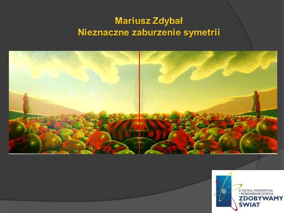 Mariusz Zdybał Nieznaczne zaburzenie symetrii