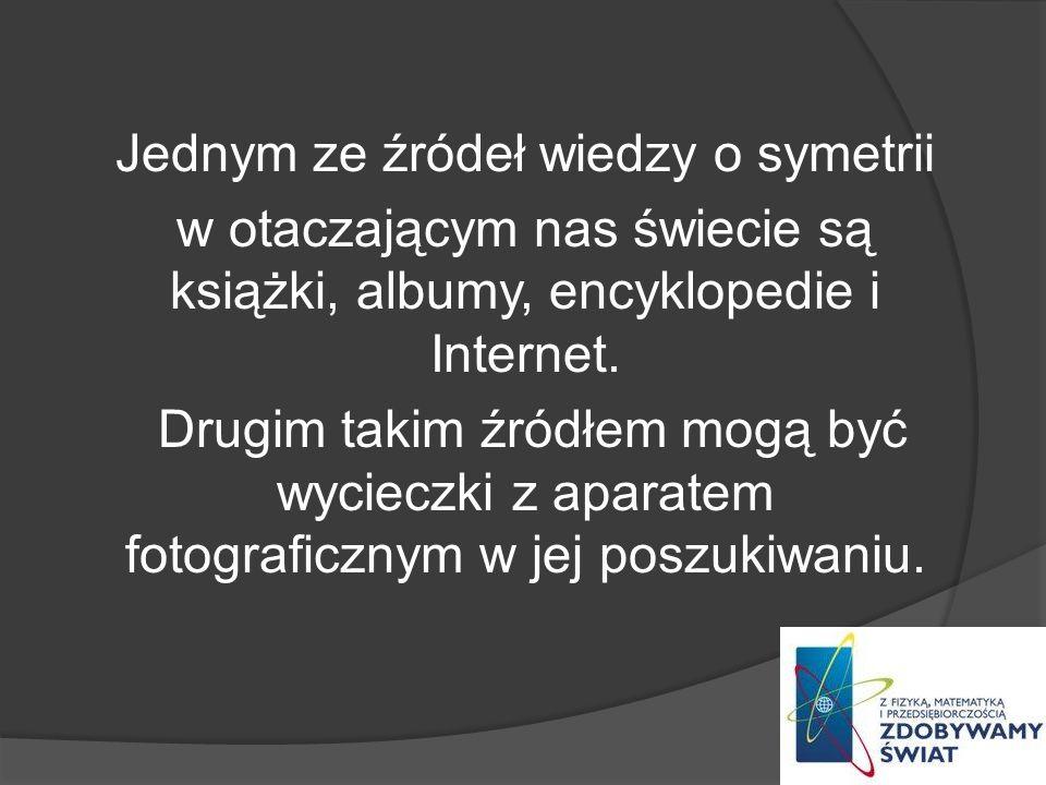 Jednym ze źródeł wiedzy o symetrii w otaczającym nas świecie są książki, albumy, encyklopedie i Internet.
