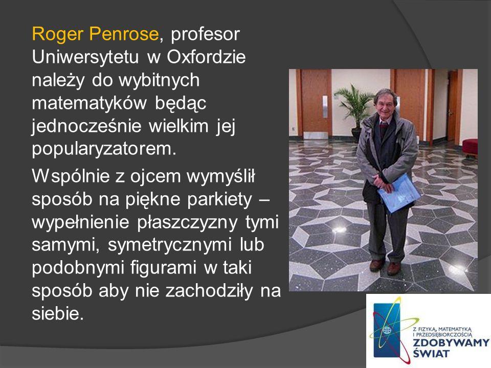 Roger Penrose, profesor Uniwersytetu w Oxfordzie należy do wybitnych matematyków będąc jednocześnie wielkim jej popularyzatorem.
