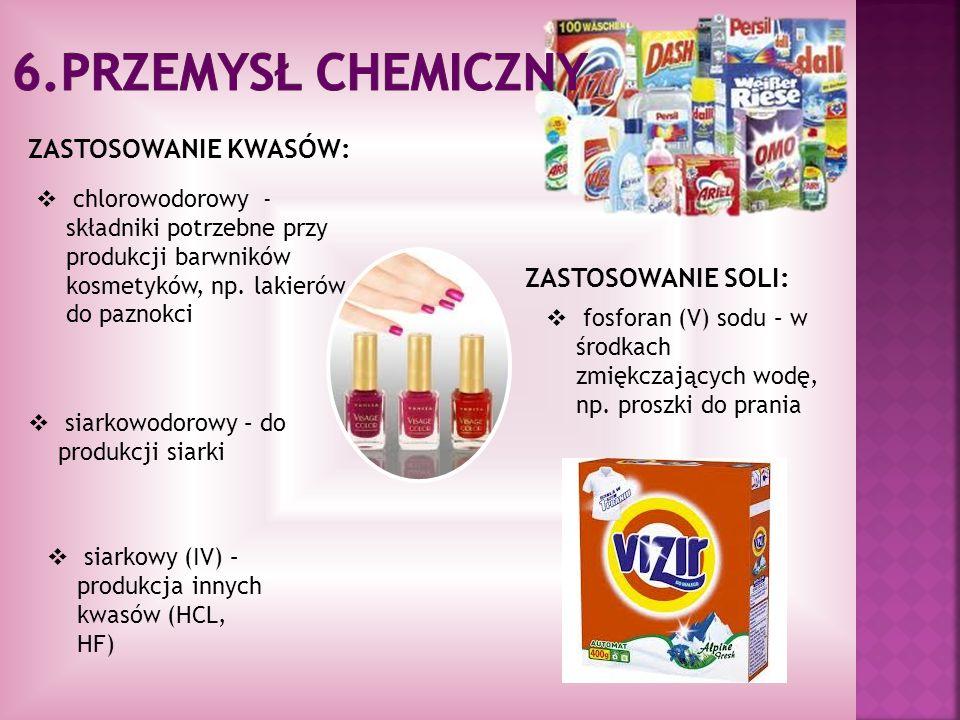 6.PRZEMYSŁ chemiczny ZASTOSOWANIE KWASÓW: ZASTOSOWANIE SOLI: