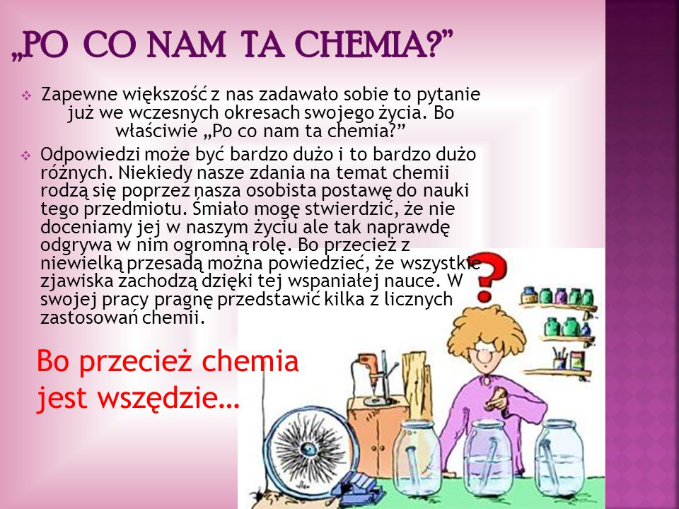 ,,Po co nam ta chemia '' Bo przecież chemia jest wszędzie…