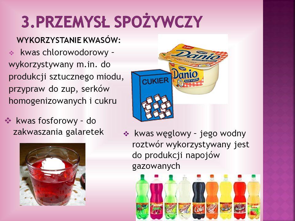 3.Przemysł spożywczy WYKORZYSTANIE KWASÓW: kwas chlorowodorowy –