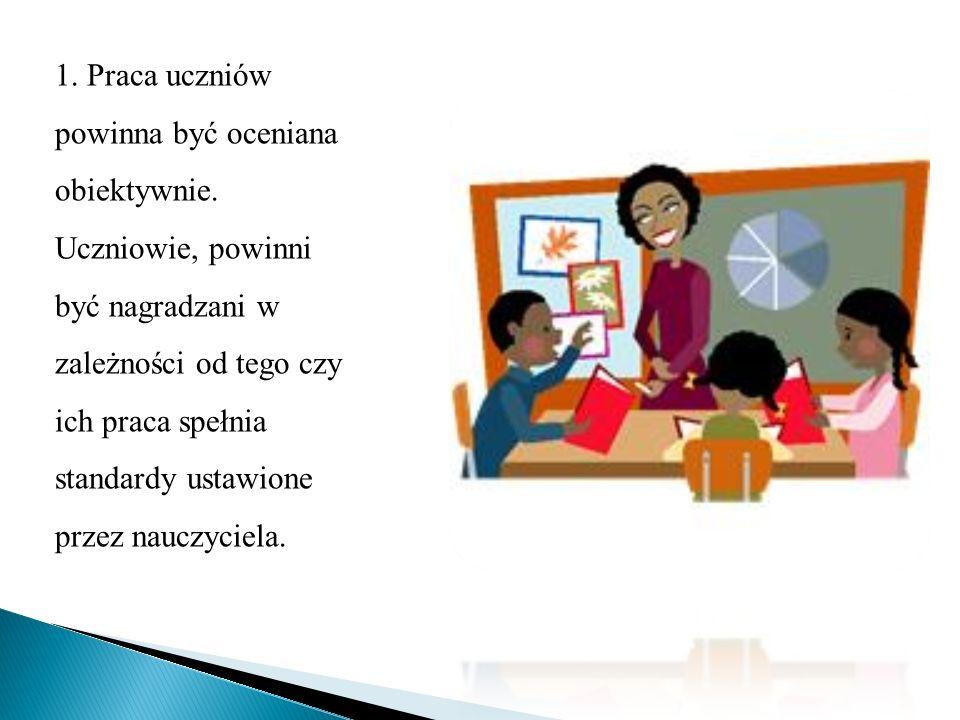 1. Praca uczniów powinna być oceniana obiektywnie