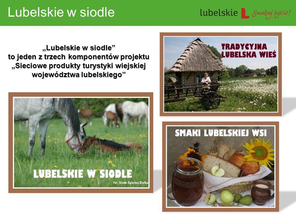 """Lubelskie w siodle """"Lubelskie w siodle to jeden z trzech komponentów projektu """"Sieciowe produkty turystyki wiejskiej województwa lubelskiego"""