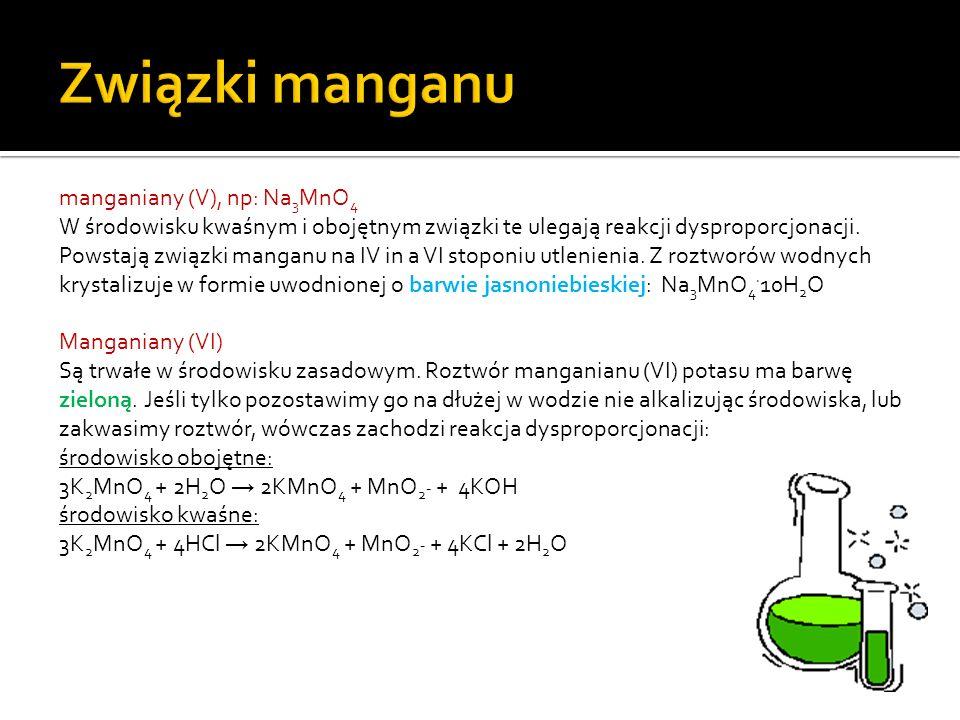 Związki manganu manganiany (V), np: Na3MnO4