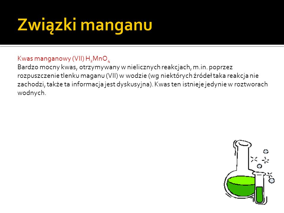 Związki manganu Kwas manganowy (VII) H2MnO4