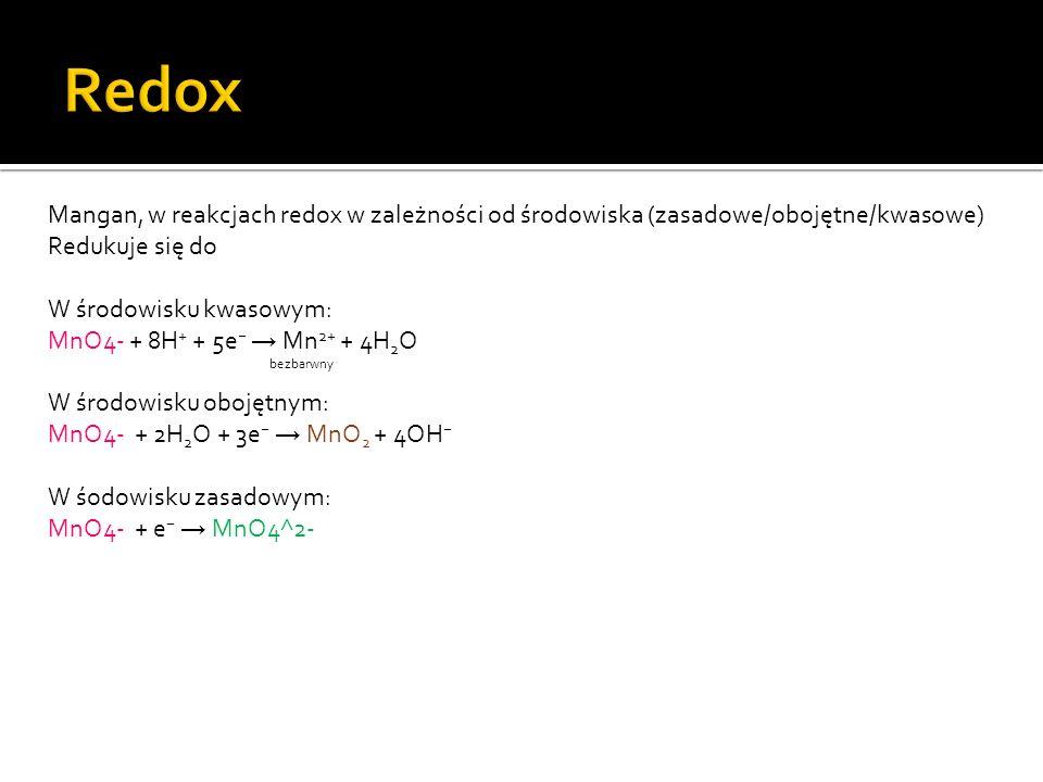 Redox Mangan, w reakcjach redox w zależności od środowiska (zasadowe/obojętne/kwasowe) Redukuje się do.