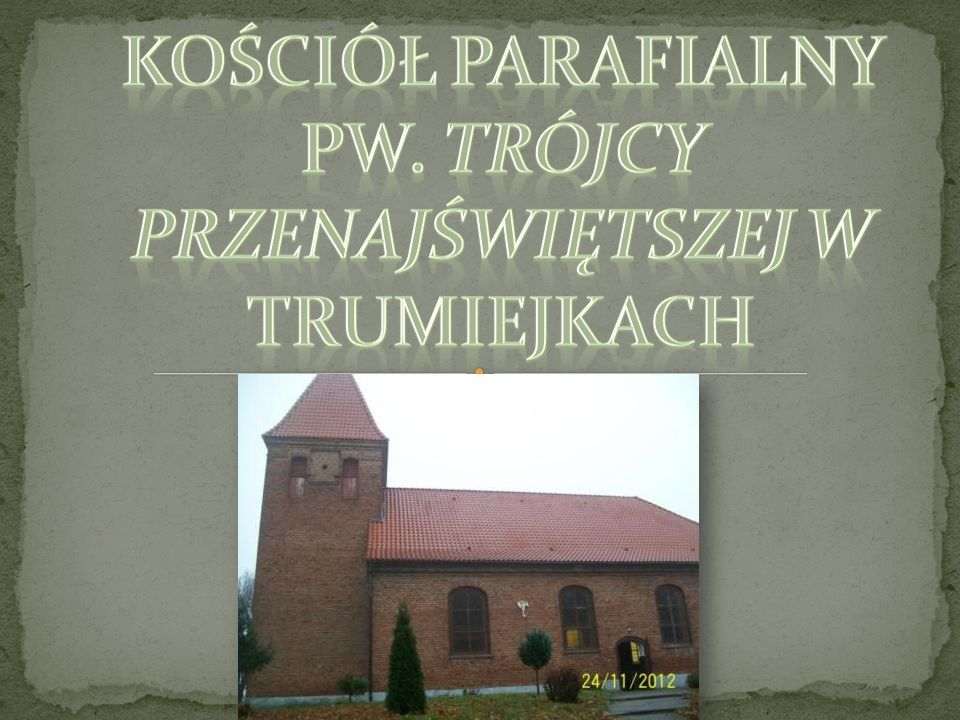 Kościół Parafialny pW. TrÓJCY PRZENAJŚWIĘTSZEJ w Trumiejkach