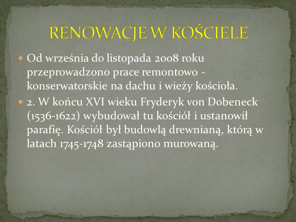 RENOWACJE W KOŚCIELE Od września do listopada 2008 roku przeprowadzono prace remontowo - konserwatorskie na dachu i wieży kościoła.