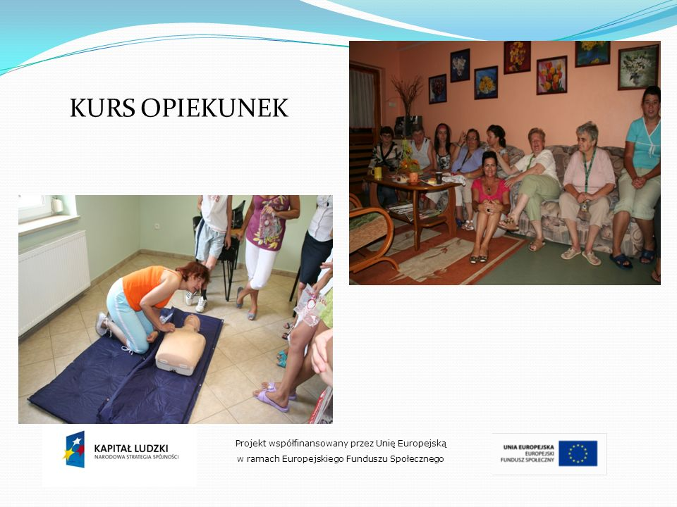 KURS OPIEKUNEK Projekt współfinansowany przez Unię Europejską