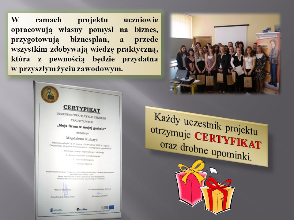 Każdy uczestnik projektu otrzymuje CERTYFIKAT oraz drobne upominki.