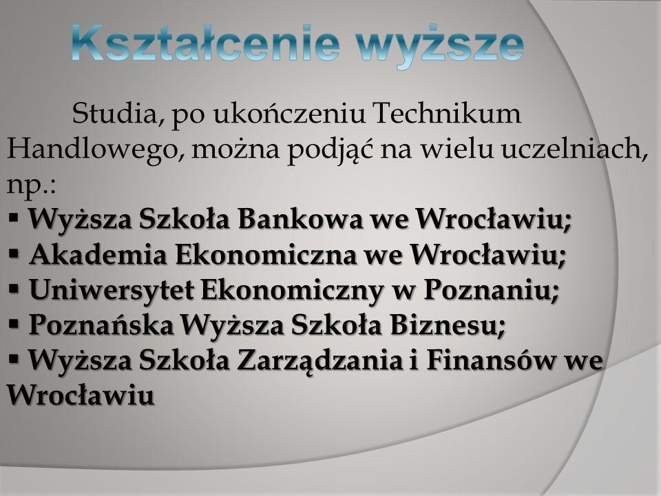Kształcenie wyższe Studia, po ukończeniu Technikum Handlowego, można podjąć na wielu uczelniach, np.:
