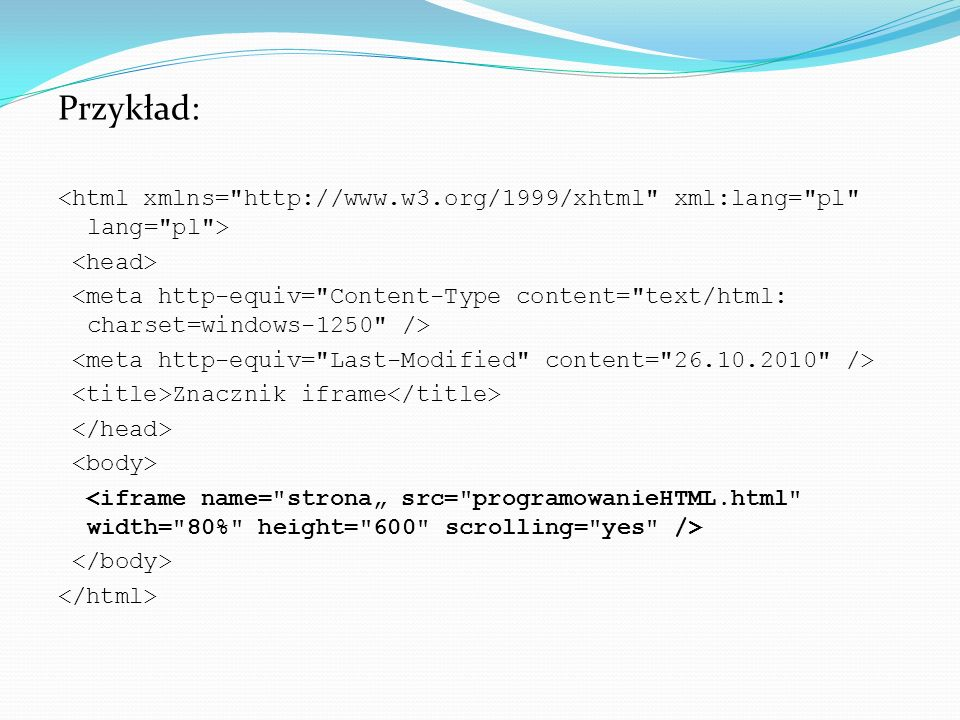 Przykład: <html xmlns= http://www.w3.org/1999/xhtml xml:lang= pl lang= pl > <head>