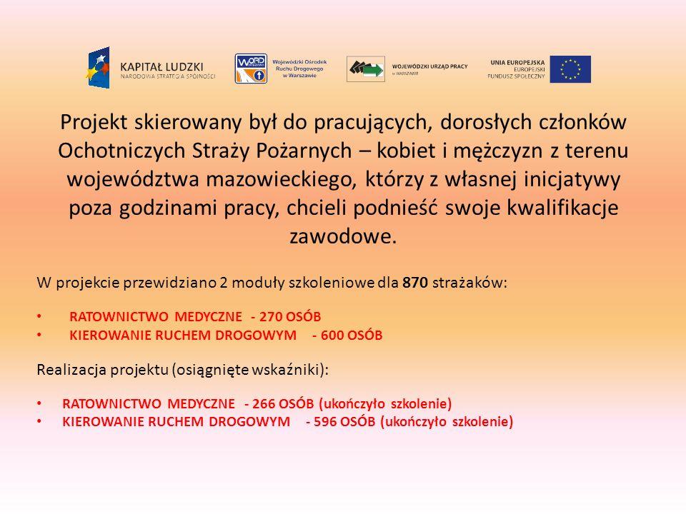 Projekt skierowany był do pracujących, dorosłych członków Ochotniczych Straży Pożarnych – kobiet i mężczyzn z terenu województwa mazowieckiego, którzy z własnej inicjatywy poza godzinami pracy, chcieli podnieść swoje kwalifikacje zawodowe.