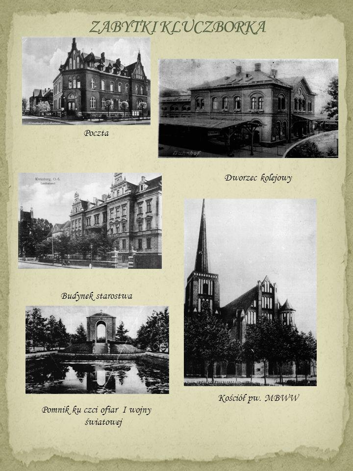 ZABYTKI KLUCZBORKA Poczta Budynek starostwa Pomnik ku czci ofiar I wojny światowej Dworzec kolejowy Kościół pw.