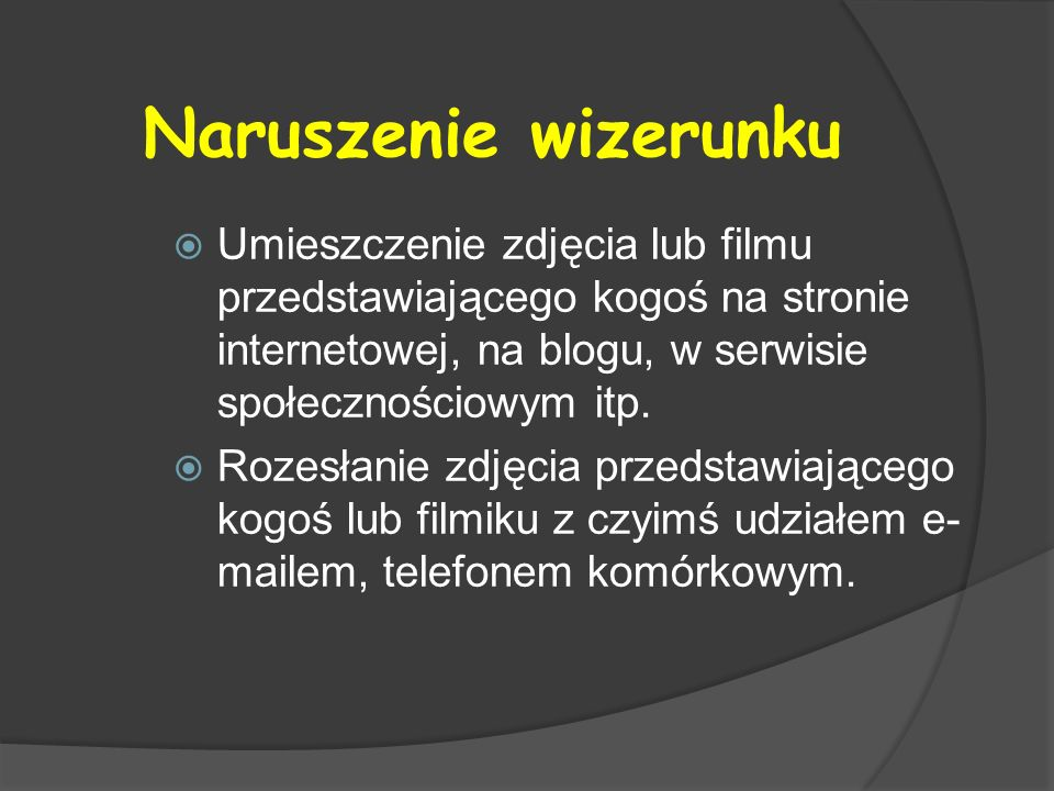 Naruszenie wizerunku Umieszczenie zdjęcia lub filmu przedstawiającego kogoś na stronie internetowej, na blogu, w serwisie społecznościowym itp.