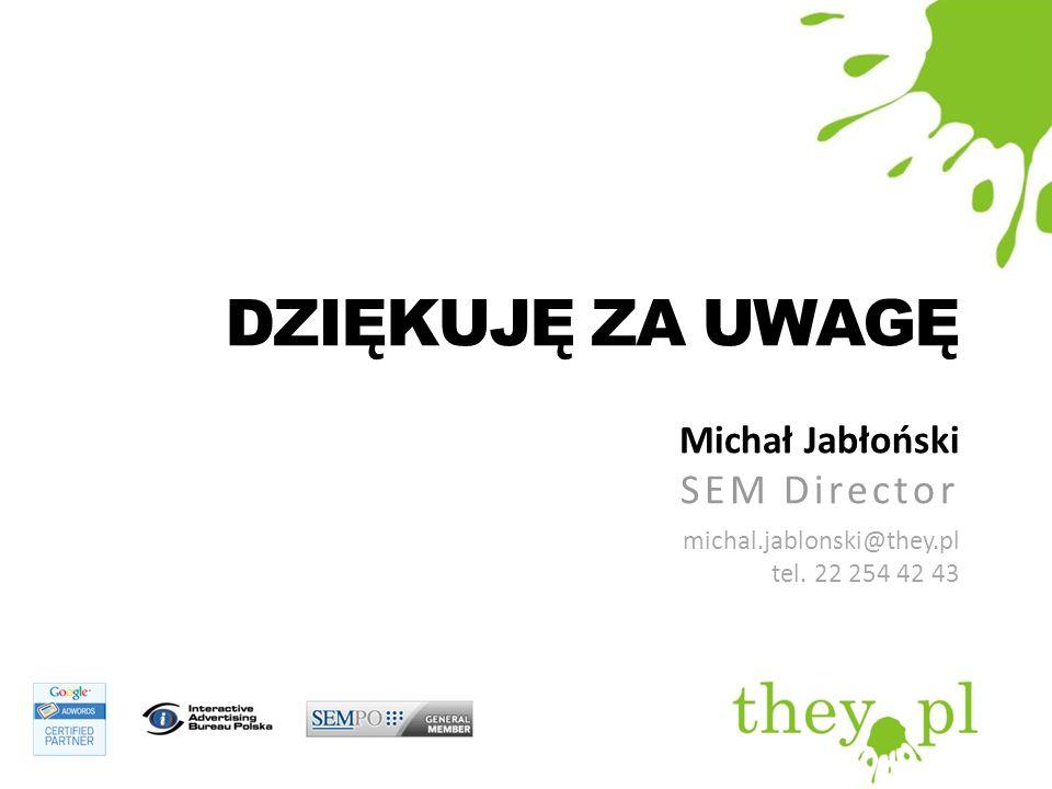 DZIĘKUJĘ ZA UWAGĘ SEM Director Michał Jabłoński