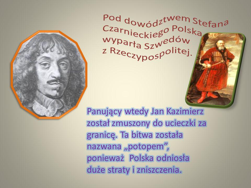 Pod dowództwem Stefana Czarnieckiego Polska wyparła Szwedów z Rzeczypospolitej.