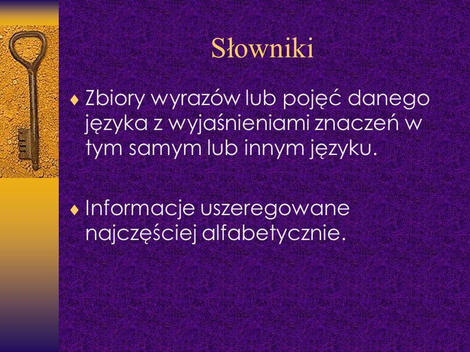 Słowniki Zbiory wyrazów lub pojęć danego języka z wyjaśnieniami znaczeń w tym samym lub innym języku.