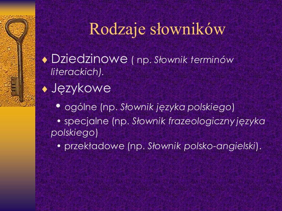 Rodzaje słowników Dziedzinowe ( np. Słownik terminów literackich).
