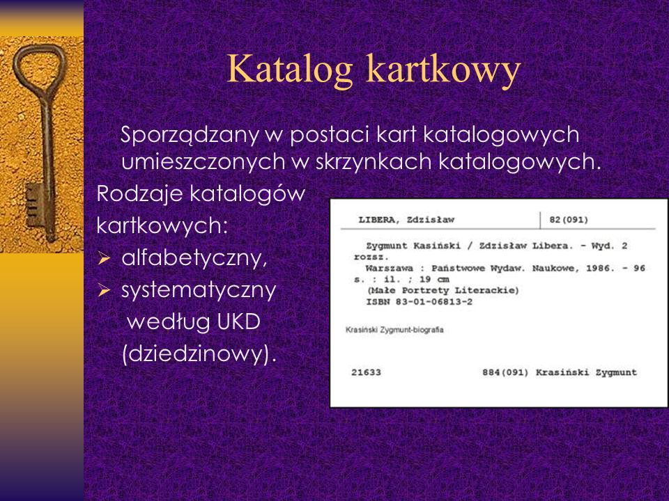 Katalog kartkowy Sporządzany w postaci kart katalogowych umieszczonych w skrzynkach katalogowych. Rodzaje katalogów.
