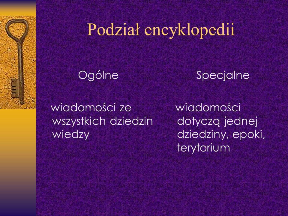 Podział encyklopedii Ogólne wiadomości ze wszystkich dziedzin wiedzy