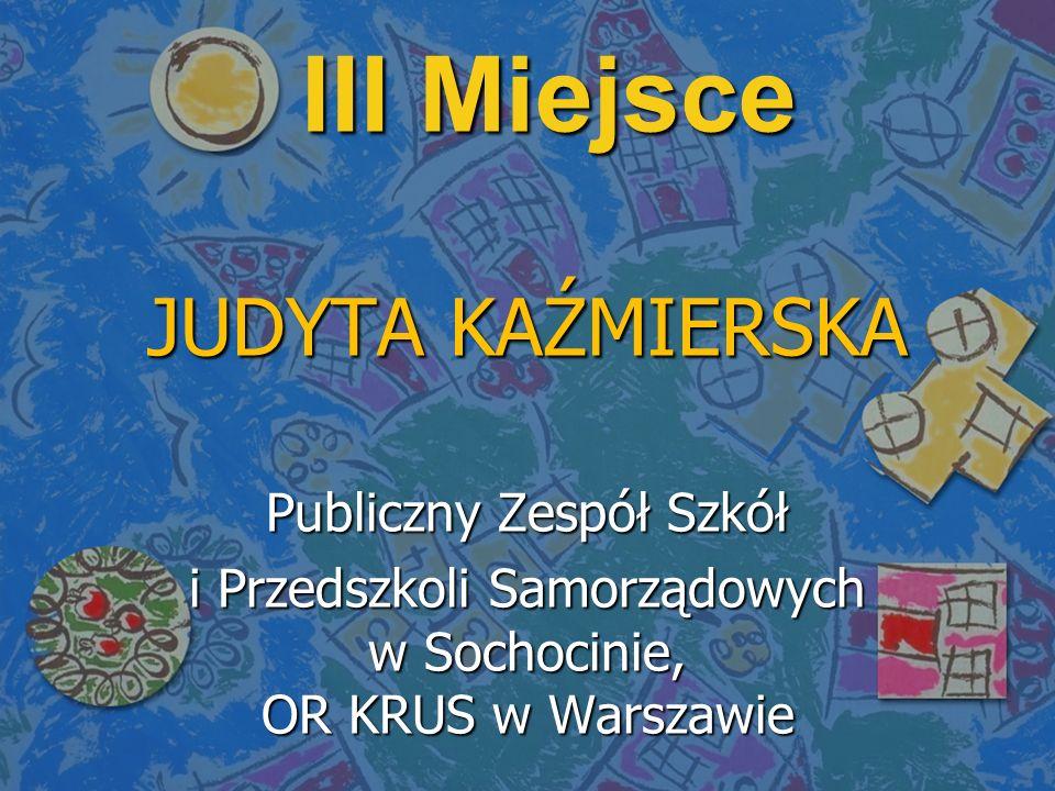 III Miejsce JUDYTA KAŹMIERSKA Publiczny Zespół Szkół