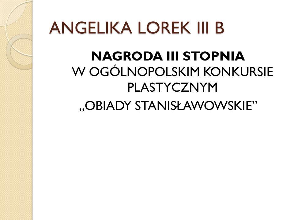 """ANGELIKA LOREK III B NAGRODA III STOPNIA W OGÓLNOPOLSKIM KONKURSIE PLASTYCZNYM """"OBIADY STANISŁAWOWSKIE"""