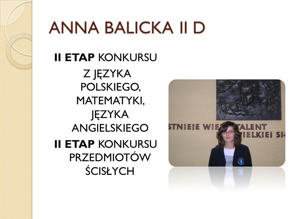 ANNA BALICKA II DII ETAP KONKURSU Z JĘZYKA POLSKIEGO, MATEMATYKI, JĘZYKA ANGIELSKIEGO II ETAP KONKURSU PRZEDMIOTÓW ŚCISŁYCH