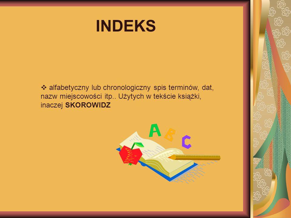 INDEKS alfabetyczny lub chronologiczny spis terminów, dat, nazw miejscowości itp..