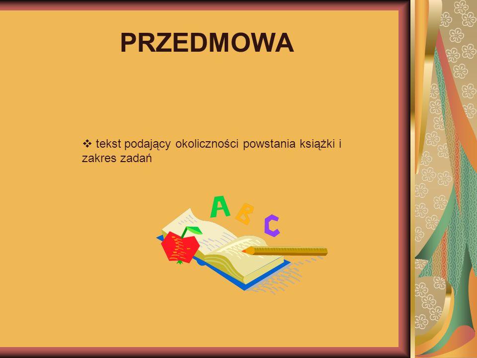 PRZEDMOWA tekst podający okoliczności powstania książki i zakres zadań