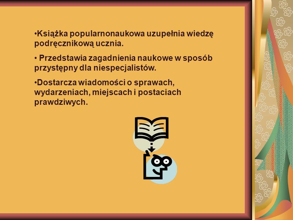 Książka popularnonaukowa uzupełnia wiedzę podręcznikową ucznia.
