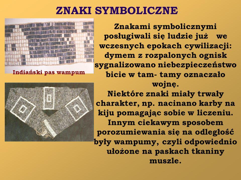 ZNAKI SYMBOLICZNE Znakami symbolicznymi posługiwali się ludzie już we wczesnych epokach cywilizacji: