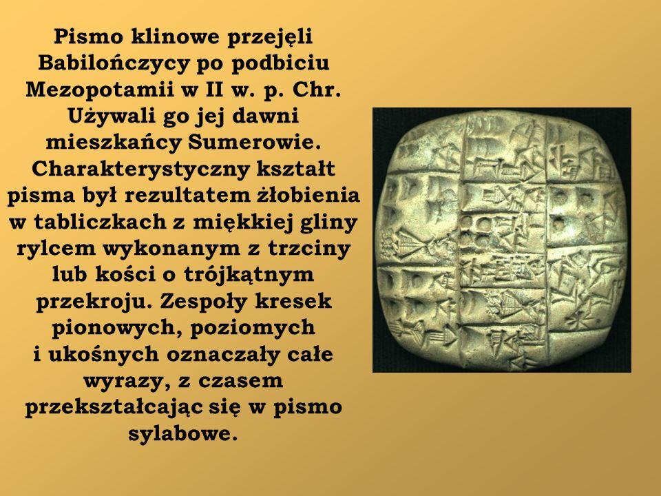 Pismo klinowe przejęli Babilończycy po podbiciu Mezopotamii w II w. p