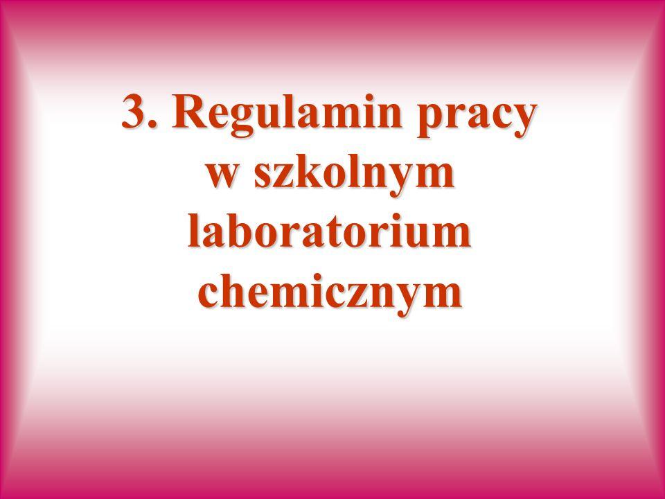 3. Regulamin pracy w szkolnym laboratorium chemicznym