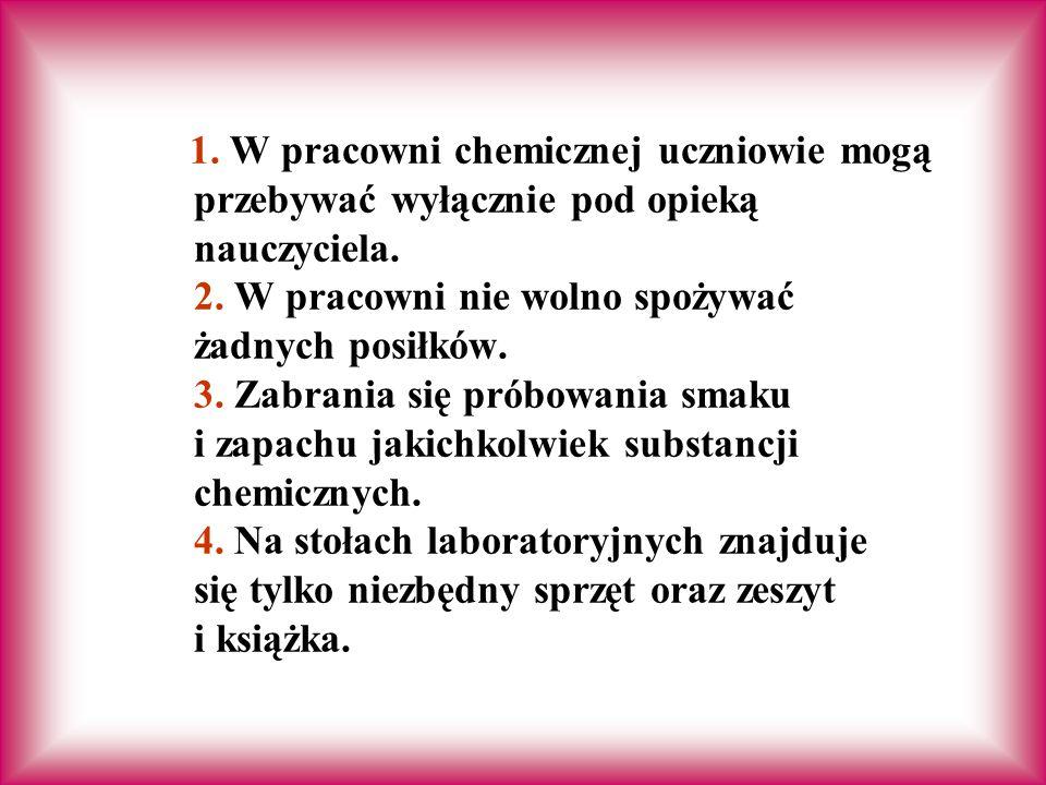 1. W pracowni chemicznej uczniowie mogą przebywać wyłącznie pod opieką nauczyciela.